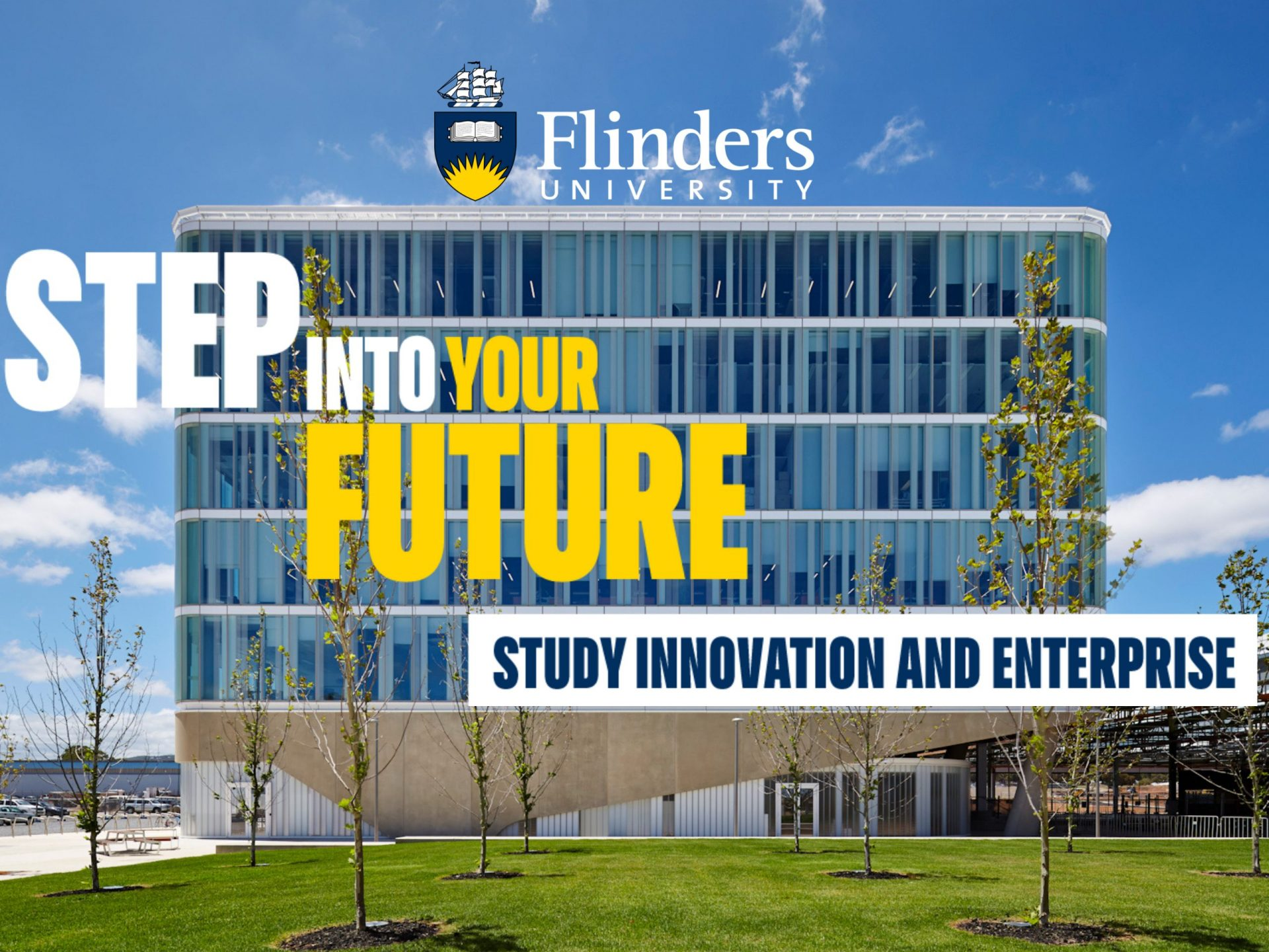 Flinders at Tonsley building in the background with Step into your future - study innovation and enterprise writing in the foreground